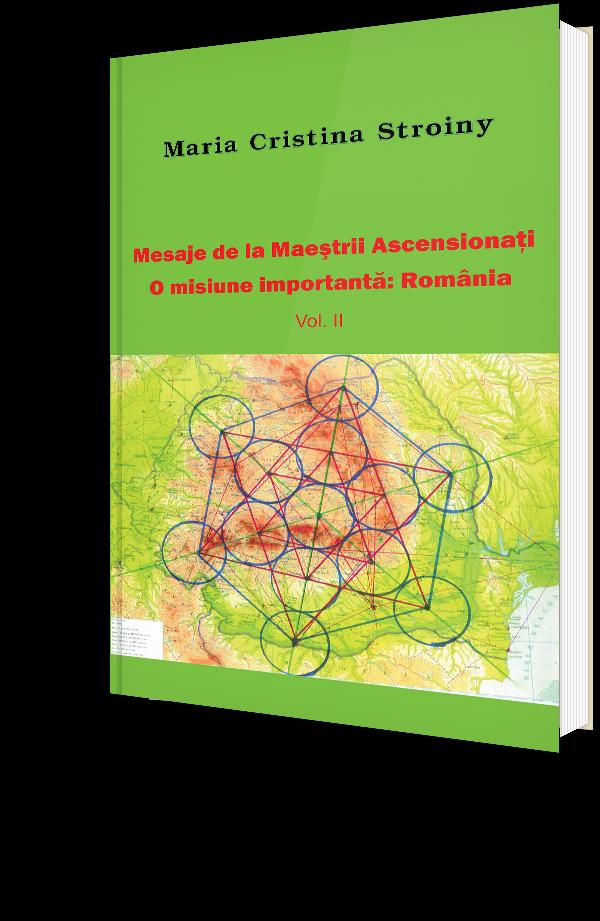 Mesaje de la Maestrii Ascensionati - O misiune importanta: Romania - Vol. II
