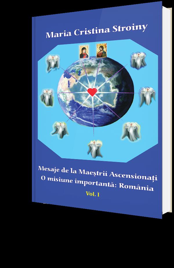 Mesaje de la Maestrii Ascensionati - O misiune importanta: Romania - Vol. I