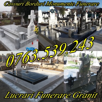 Monumente Funerare  Cavouri Borduri Morminte  Marmura Granit